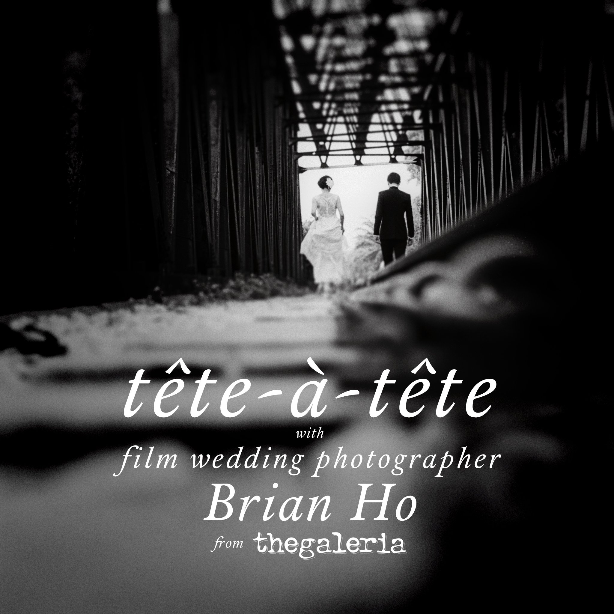tete-a-tete with Film Wedding Photographer Brian Ho from thegaleria